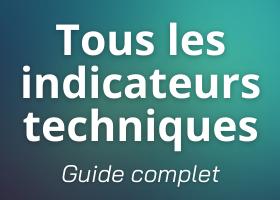 Le guide complet sur tous les indicateurs techniques